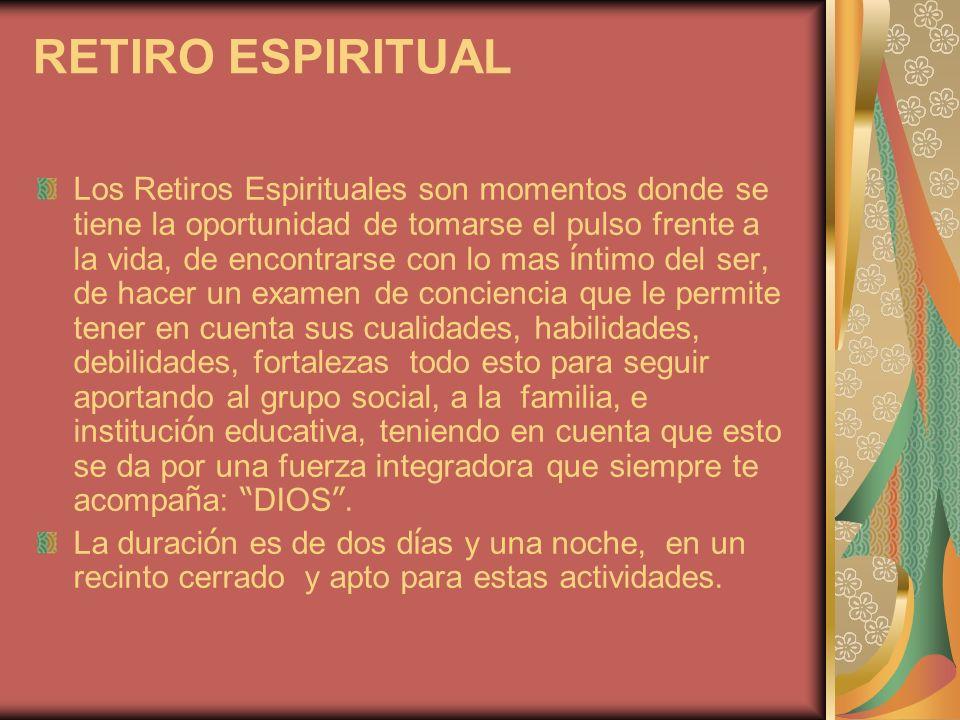 RETIRO ESPIRITUAL Los Retiros Espirituales son momentos donde se tiene la oportunidad de tomarse el pulso frente a la vida, de encontrarse con lo mas