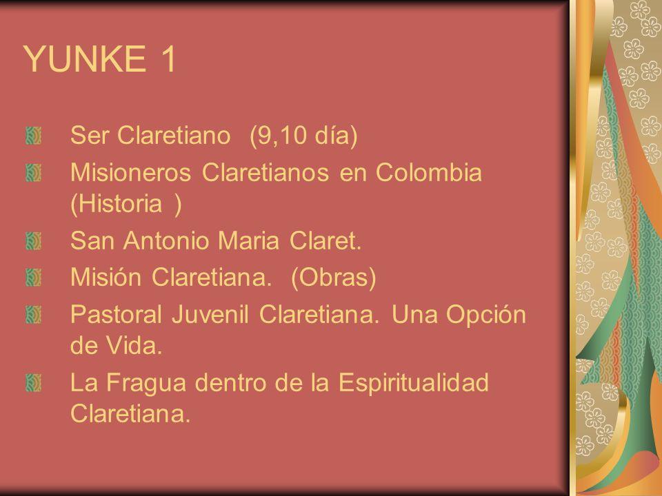 YUNKE 1 Ser Claretiano (9,10 día) Misioneros Claretianos en Colombia (Historia ) San Antonio Maria Claret. Misión Claretiana. (Obras) Pastoral Juvenil