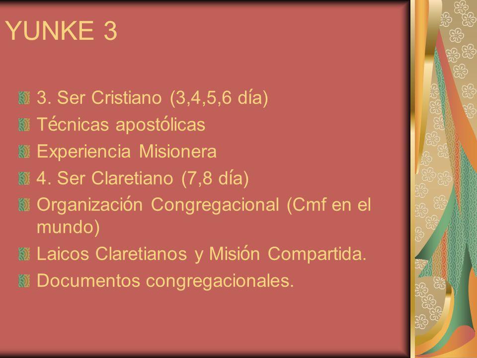 YUNKE 3 3. Ser Cristiano (3,4,5,6 d í a) T é cnicas apost ó licas Experiencia Misionera 4. Ser Claretiano (7,8 d í a) Organizaci ó n Congregacional (C