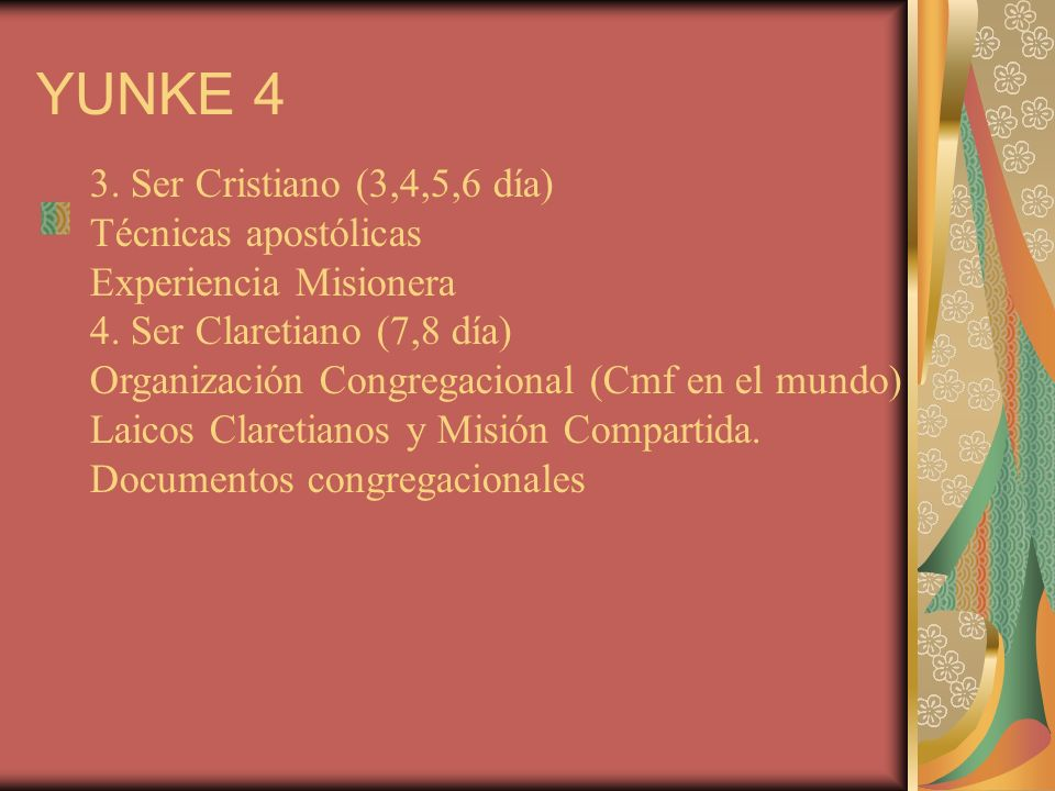 YUNKE 4 3.Ser Cristiano (3,4,5,6 día) Técnicas apostólicas Experiencia Misionera 4.