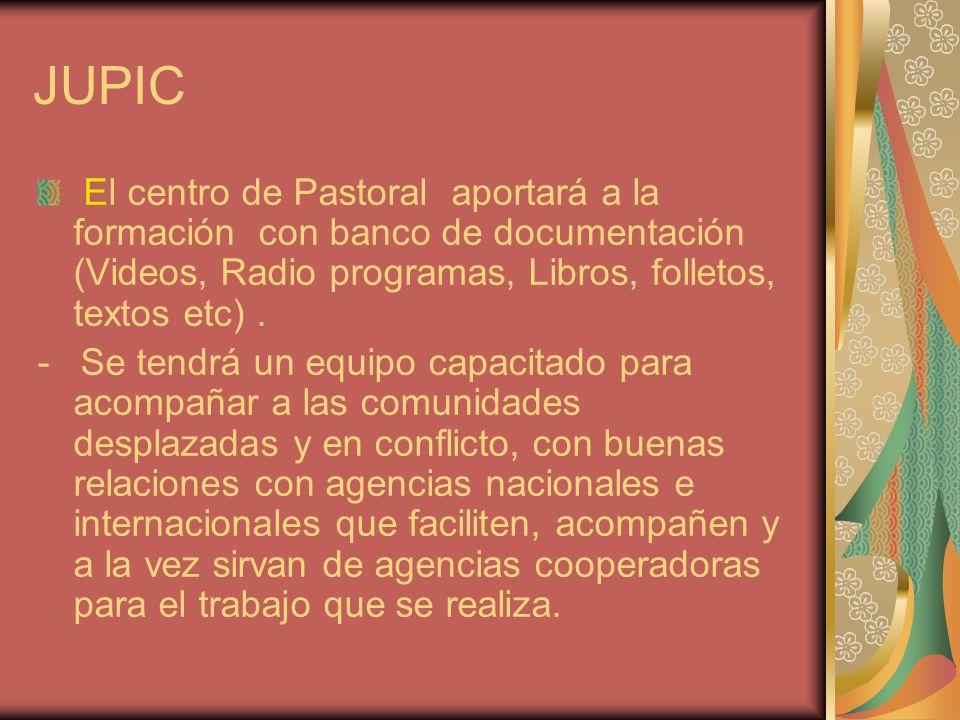 JUPIC El centro de Pastoral aportará a la formación con banco de documentación (Videos, Radio programas, Libros, folletos, textos etc).