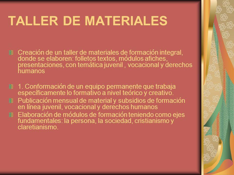 TALLER DE MATERIALES Creaci ó n de un taller de materiales de formaci ó n integral, donde se elaboren: folletos textos, m ó dulos afiches, presentacio