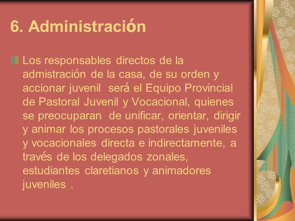 6. Administraci ó n Los responsables directos de la admistraci ó n de la casa, de su orden y accionar juvenil ser á el Equipo Provincial de Pastoral J