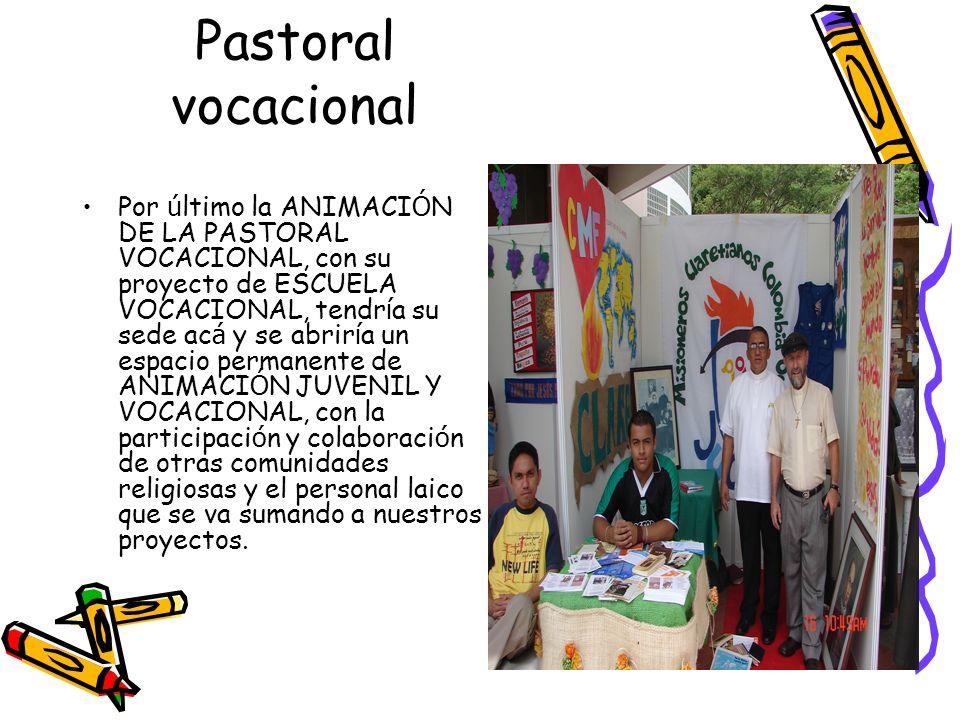 Pastoral vocacional Por ú ltimo la ANIMACI Ó N DE LA PASTORAL VOCACIONAL, con su proyecto de ESCUELA VOCACIONAL, tendr í a su sede ac á y se abrir í a