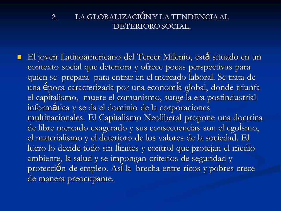 2.LA GLOBALIZACI Ó N Y LA TENDENCIA AL DETERIORO SOCIAL.