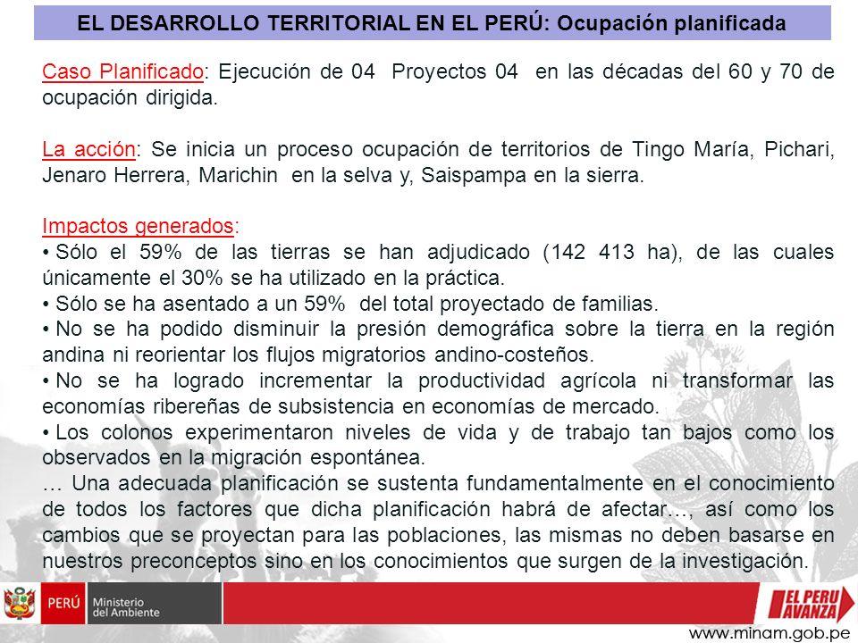 Caso Planificado: Ejecución de 04 Proyectos 04 en las décadas del 60 y 70 de ocupación dirigida. La acción: Se inicia un proceso ocupación de territor
