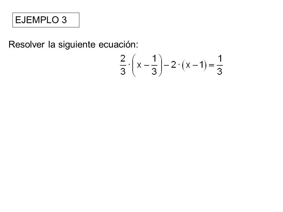 EJEMPLO 3 Resolver la siguiente ecuación: