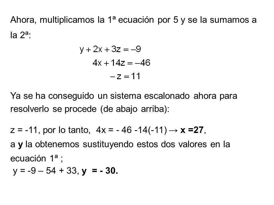 Ahora, multiplicamos la 1ª ecuación por 5 y se la sumamos a la 2ª: Ya se ha conseguido un sistema escalonado ahora para resolverlo se procede (de abaj