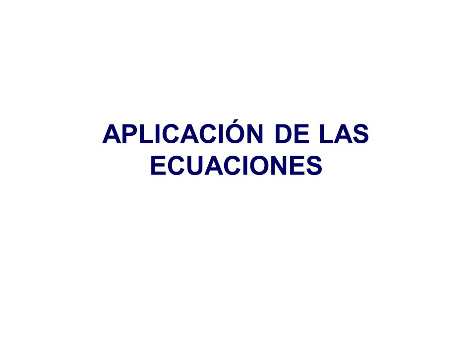 APLICACIÓN DE LAS ECUACIONES