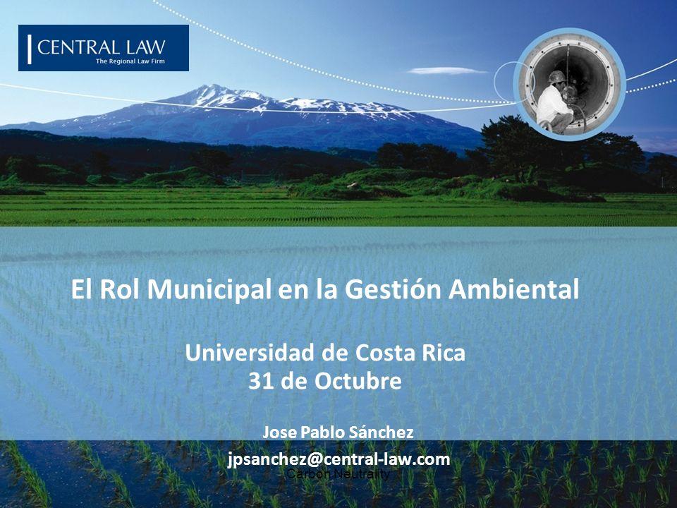 Carbon Neutrality El Rol Municipal en la Gestión Ambiental Universidad de Costa Rica 31 de Octubre Jose Pablo Sánchez jpsanchez@central-law.com