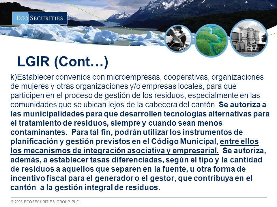 © 2008 ECOSECURITIES GROUP PLC LGIR (Cont…) k)Establecer convenios con microempresas, cooperativas, organizaciones de mujeres y otras organizaciones y