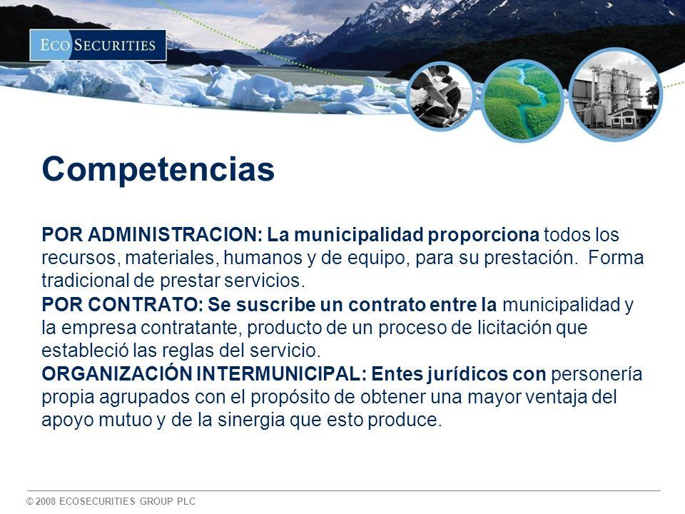 © 2008 ECOSECURITIES GROUP PLC Competencias POR ADMINISTRACION: La municipalidad proporciona todos los recursos, materiales, humanos y de equipo, para