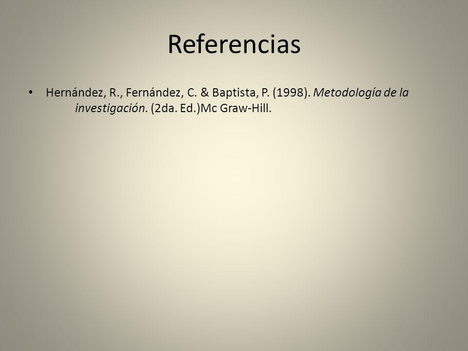 Referencias Hernández, R., Fernández, C. & Baptista, P. (1998). Metodología de la investigación. (2da. Ed.)Mc Graw-Hill.