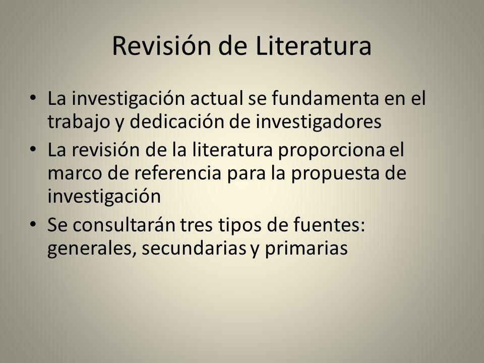 Revisión de Literatura La investigación actual se fundamenta en el trabajo y dedicación de investigadores La revisión de la literatura proporciona el