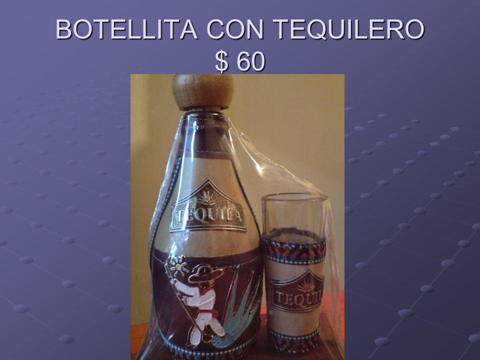 BOTELLITA CON TEQUILERO $ 60