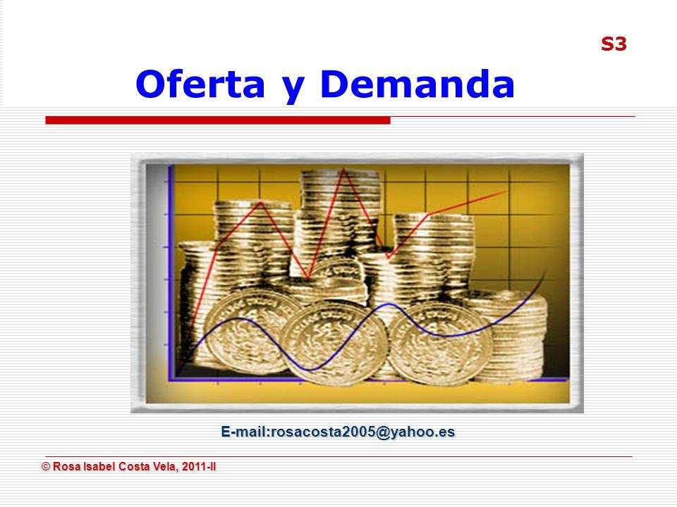 © Rosa Isabel Costa Vela, 2011-II © Rosa Isabel Costa Vela, 2011-II E-mail:rosacosta2005@yahoo.es Oferta y Demanda S3