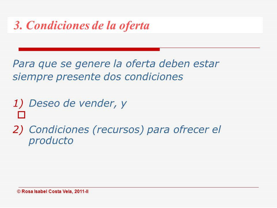 © Rosa Isabel Costa Vela, 2011-II © Rosa Isabel Costa Vela, 2011-II Cantidad de bienes o servicios que los productores están en condiciones de ofrecer y desean hacerlo en el mercado, en un período de tiempo y a diferentes precios.
