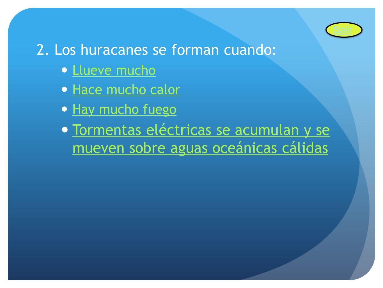 2. Los huracanes se forman cuando: Llueve mucho Hace mucho calor Hay mucho fuego Tormentas eléctricas se acumulan y se mueven sobre aguas oceánicas cá