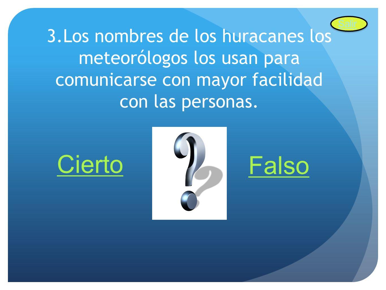 3.Los nombres de los huracanes los meteorólogos los usan para comunicarse con mayor facilidad con las personas. Cierto Falso Salir