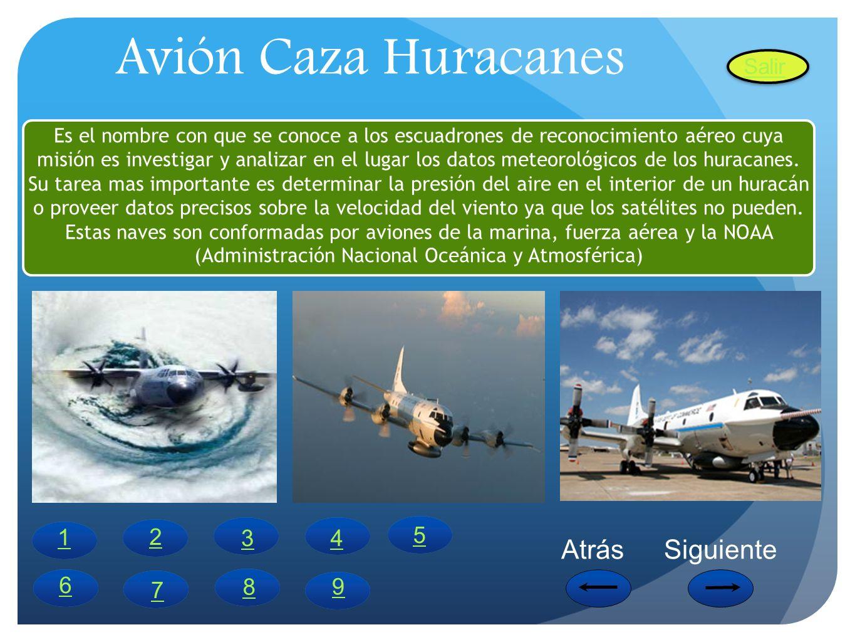 Avión Caza Huracanes Es el nombre con que se conoce a los escuadrones de reconocimiento aéreo cuya misión es investigar y analizar en el lugar los dat