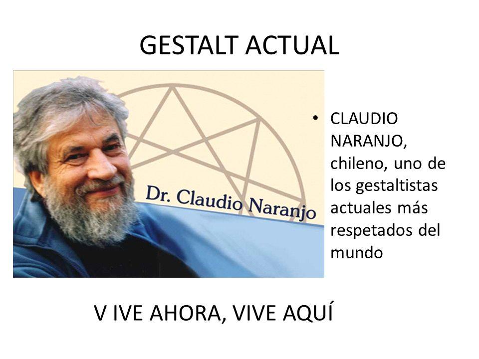 GESTALT ACTUAL CLAUDIO NARANJO, chileno, uno de los gestaltistas actuales más respetados del mundo V IVE AHORA, VIVE AQUÍ