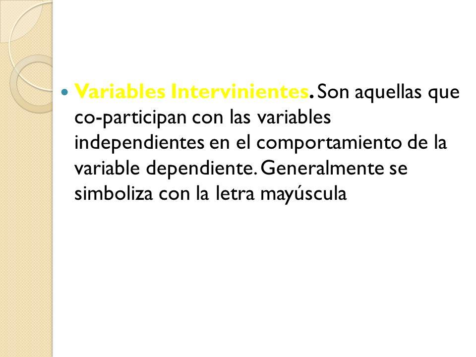 Variables Intervinientes. Son aquellas que co-participan con las variables independientes en el comportamiento de la variable dependiente. Generalment