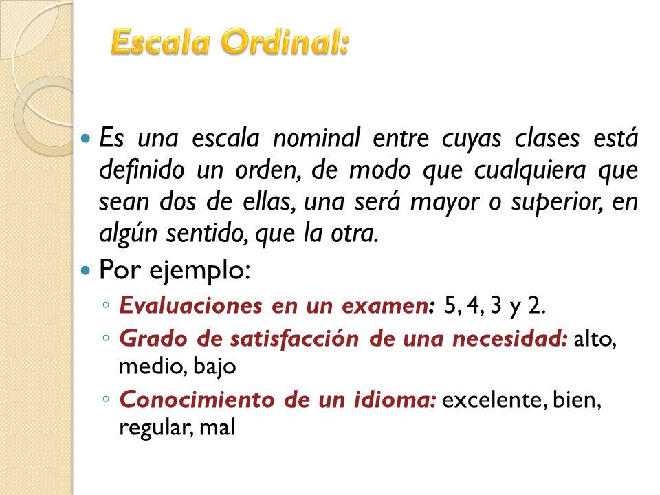 Es una escala nominal entre cuyas clases está definido un orden, de modo que cualquiera que sean dos de ellas, una será mayor o superior, en algún sen