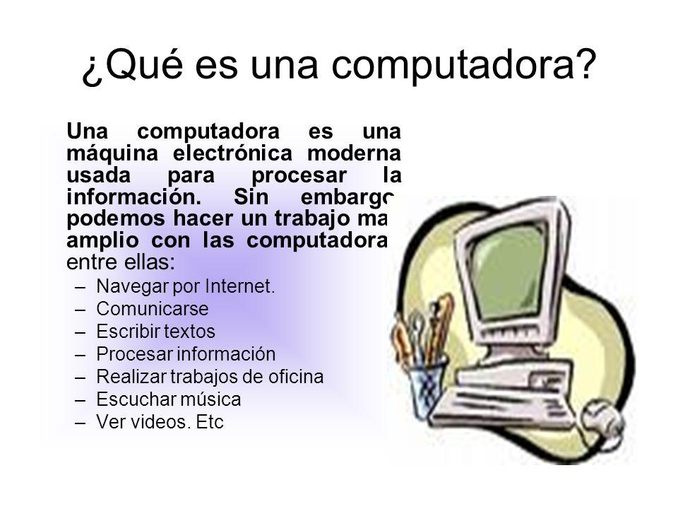 ¿Qué es una computadora? Una computadora es una máquina electrónica moderna usada para procesar la información. Sin embargo, podemos hacer un trabajo