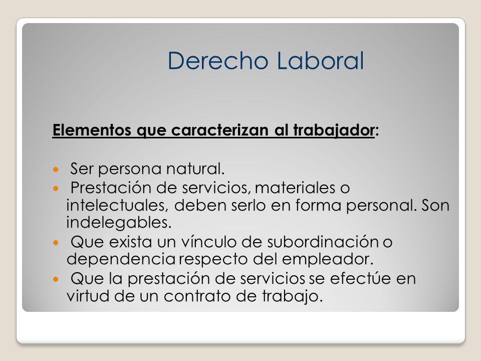 Elementos que caracterizan al trabajador: Ser persona natural. Prestación de servicios, materiales o intelectuales, deben serlo en forma personal. Son