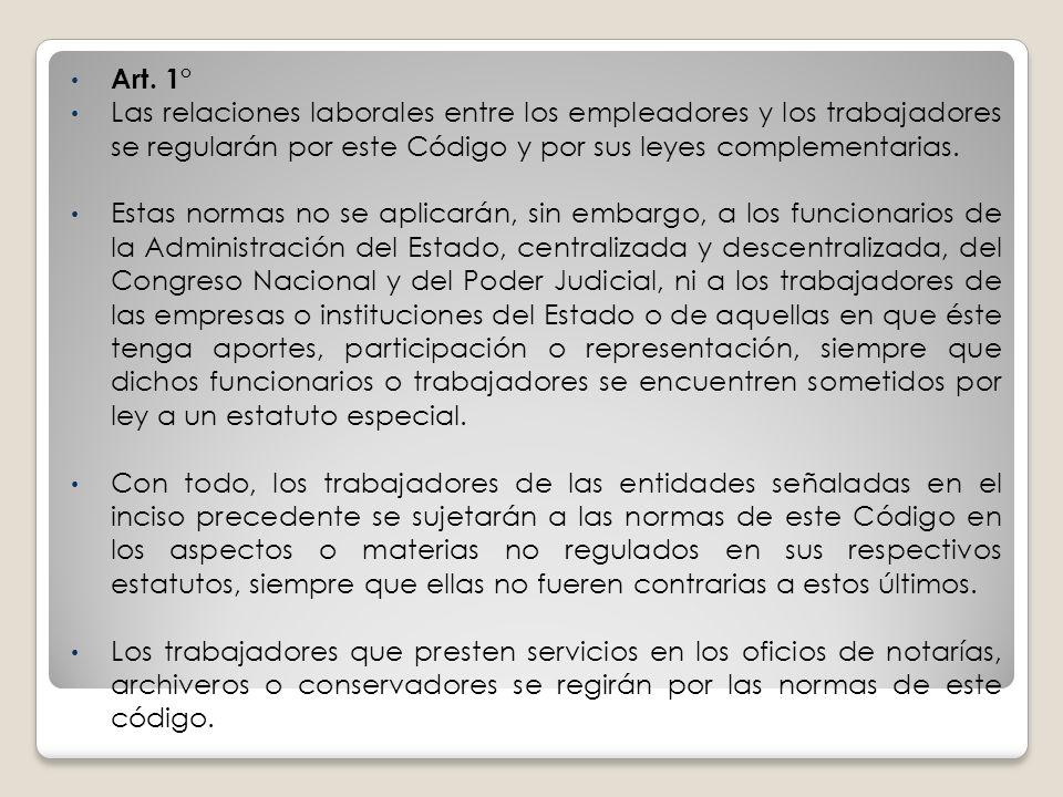 Art. 1° Las relaciones laborales entre los empleadores y los trabajadores se regularán por este Código y por sus leyes complementarias. Estas normas n