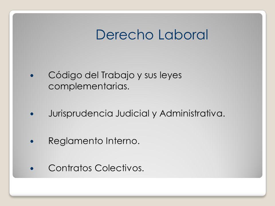 Código del Trabajo y sus leyes complementarias. Jurisprudencia Judicial y Administrativa. Reglamento Interno. Contratos Colectivos. Derecho Laboral