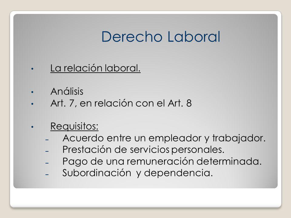 La relación laboral. Análisis Art. 7, en relación con el Art. 8 Requisitos: – Acuerdo entre un empleador y trabajador. – Prestación de servicios perso