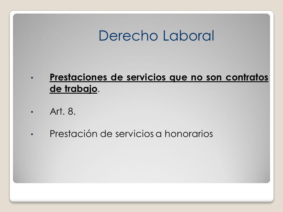 Prestaciones de servicios que no son contratos de trabajo. Art. 8. Prestación de servicios a honorarios Derecho Laboral