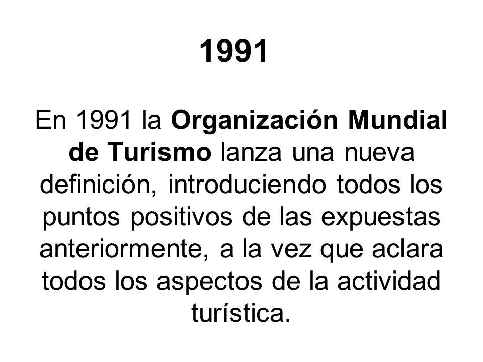 En 1991 la Organización Mundial de Turismo lanza una nueva definición, introduciendo todos los puntos positivos de las expuestas anteriormente, a la v