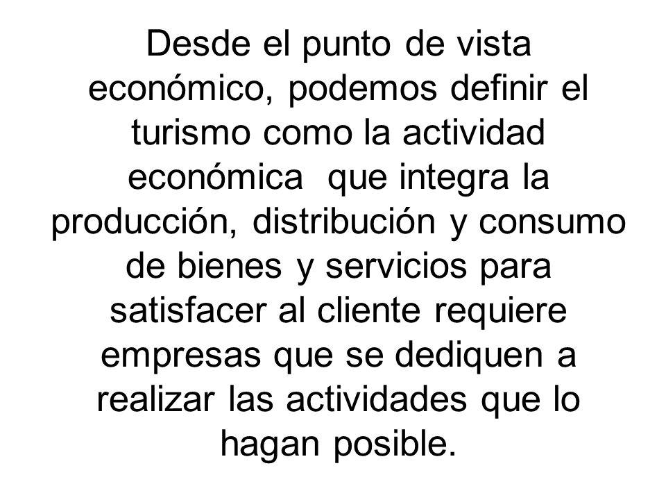 Desde el punto de vista económico, podemos definir el turismo como la actividad económica que integra la producción, distribución y consumo de bienes