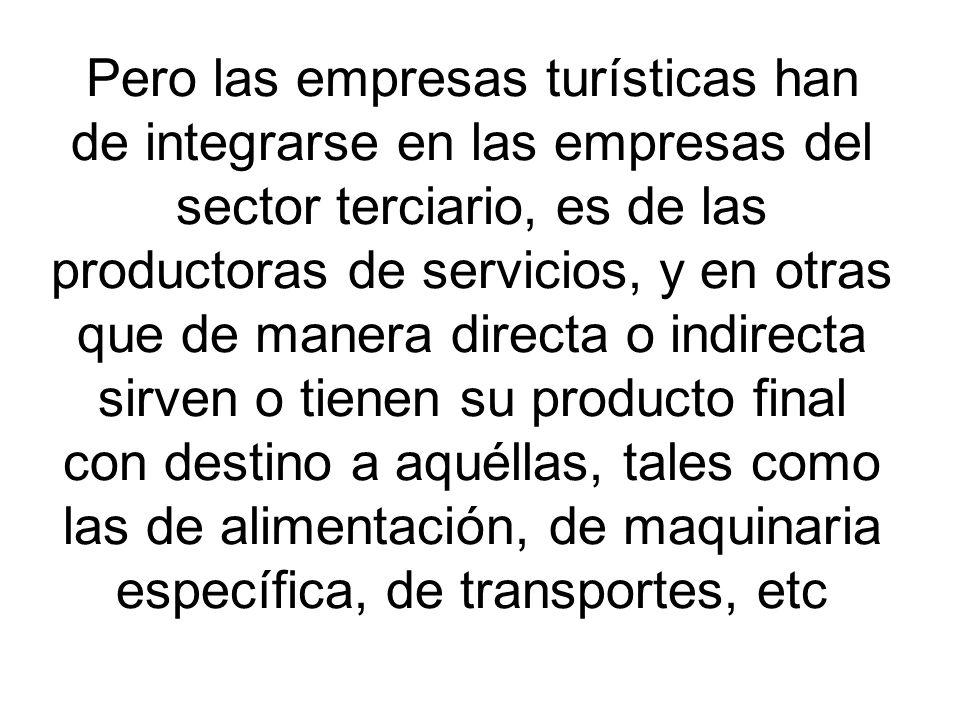 Pero las empresas turísticas han de integrarse en las empresas del sector terciario, es de las productoras de servicios, y en otras que de manera dire