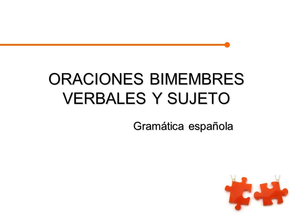 ORACIONES BIMEMBRES VERBALES Y SUJETO Gramática española