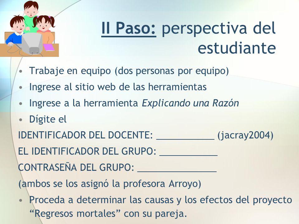 II Paso: perspectiva del estudiante Trabaje en equipo (dos personas por equipo) Ingrese al sitio web de las herramientas Ingrese a la herramienta Expl