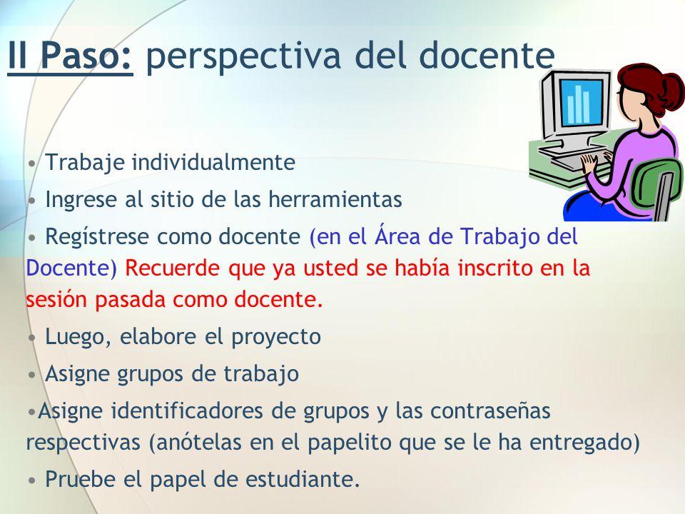 II Paso: perspectiva del docente Trabaje individualmente Ingrese al sitio de las herramientas Regístrese como docente (en el Área de Trabajo del Docen