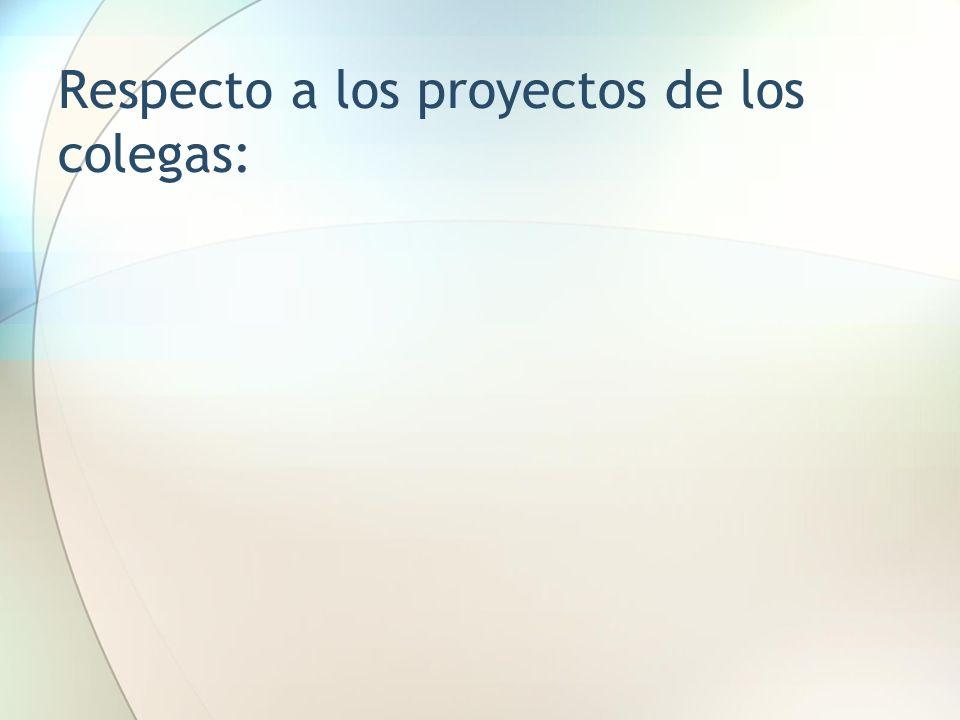 Respecto a los proyectos de los colegas: