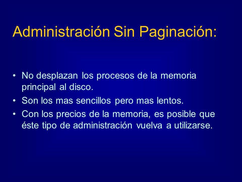 Administración Sin Paginación: No desplazan los procesos de la memoria principal al disco. Son los mas sencillos pero mas lentos. Con los precios de l