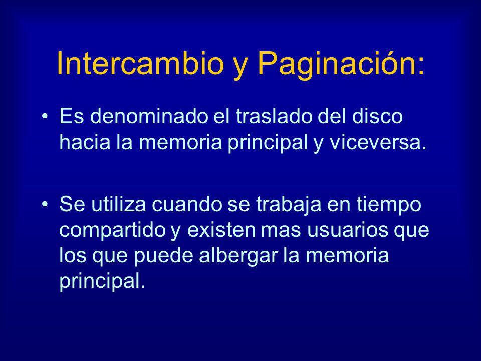 Intercambio y Paginación: Es denominado el traslado del disco hacia la memoria principal y viceversa. Se utiliza cuando se trabaja en tiempo compartid