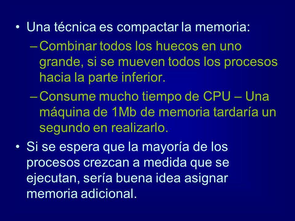 Una técnica es compactar la memoria: –Combinar todos los huecos en uno grande, si se mueven todos los procesos hacia la parte inferior. –Consume mucho