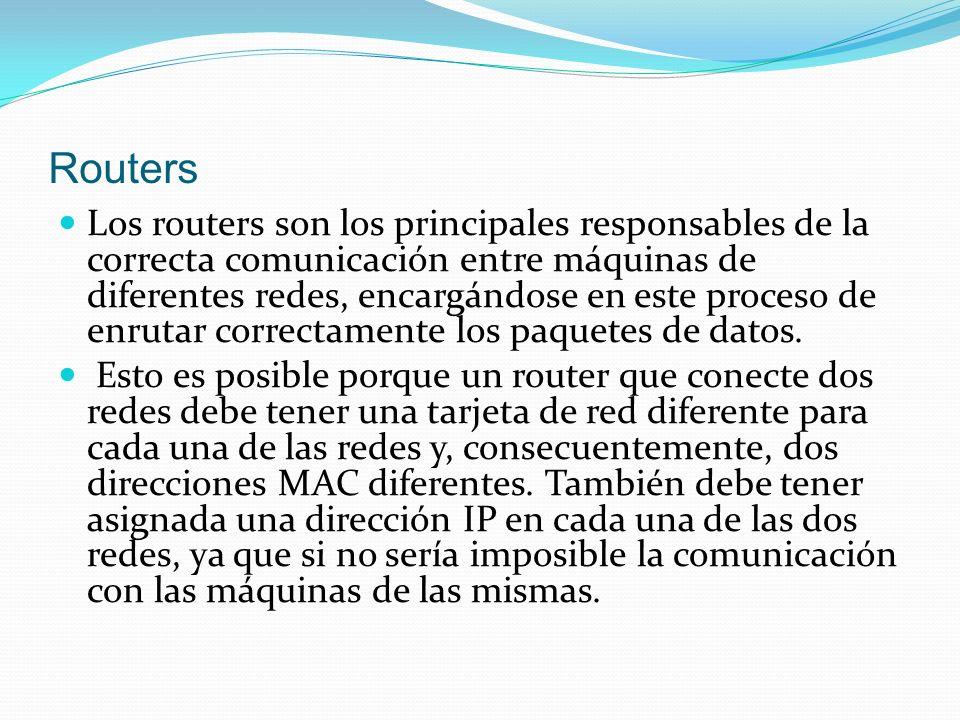 Routers Los routers son los principales responsables de la correcta comunicación entre máquinas de diferentes redes, encargándose en este proceso de e