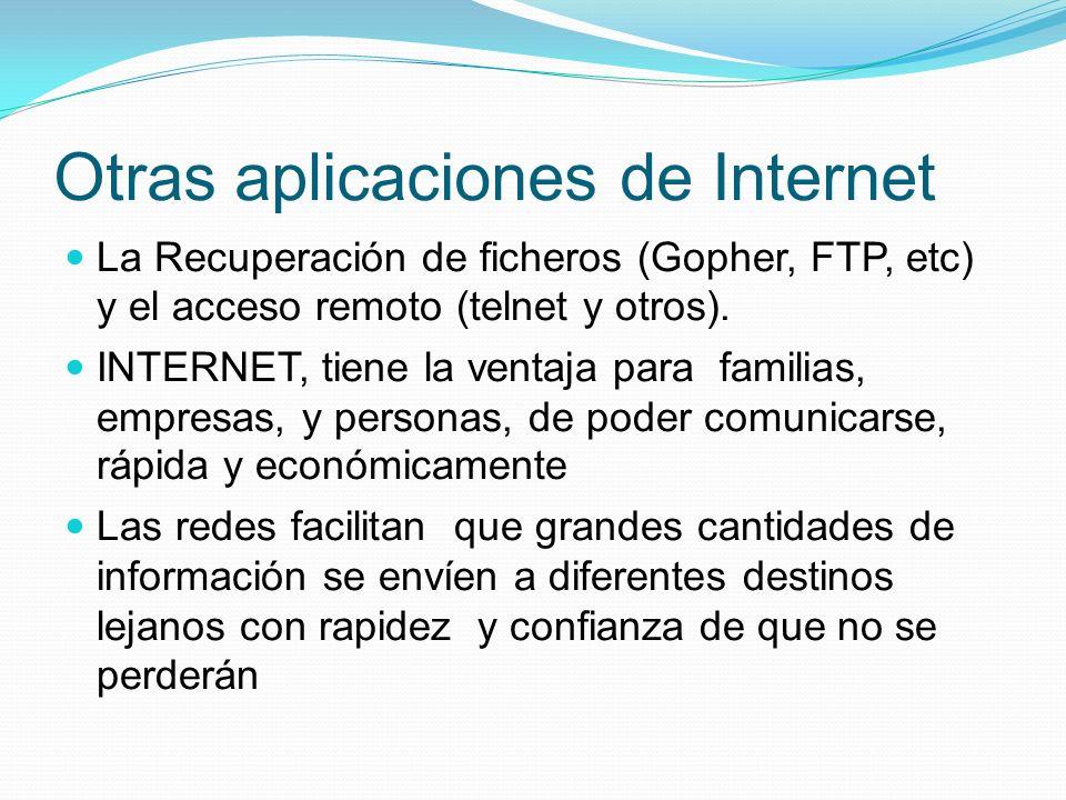 Otras aplicaciones de Internet La Recuperación de ficheros (Gopher, FTP, etc) y el acceso remoto (telnet y otros). INTERNET, tiene la ventaja para fam