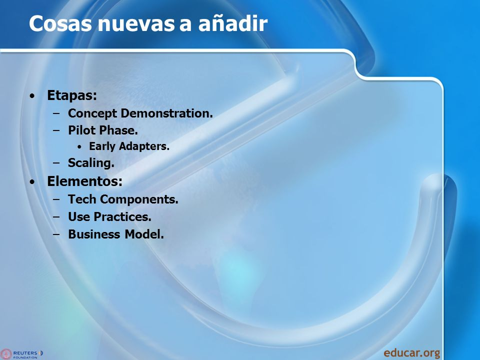 Cosas nuevas a añadir Etapas: –Concept Demonstration. –Pilot Phase. Early Adapters. –Scaling. Elementos: –Tech Components. –Use Practices. –Business M
