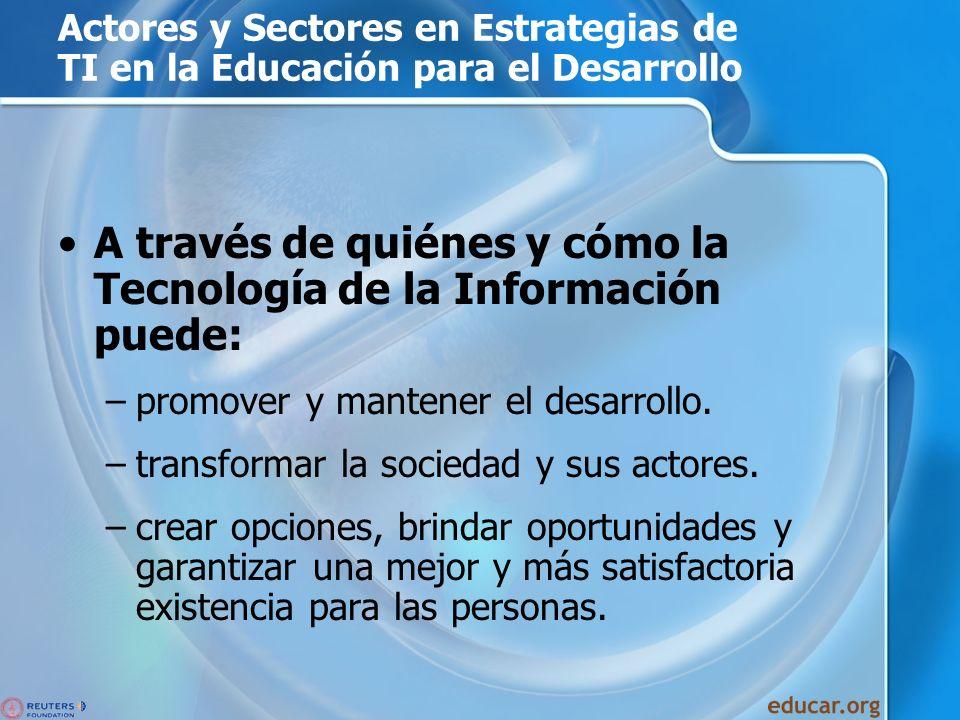 Actores y Sectores en Estrategias de TI en la Educación para el Desarrollo A través de quiénes y cómo la Tecnología de la Información puede: –promover