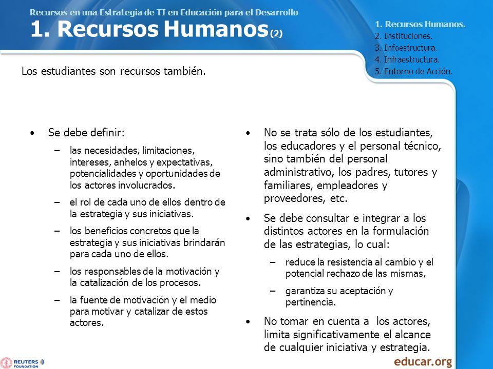 Recursos en una Estrategia de TI en Educación para el Desarrollo 1. Recursos Humanos (2) Se debe definir: –las necesidades, limitaciones, intereses, a
