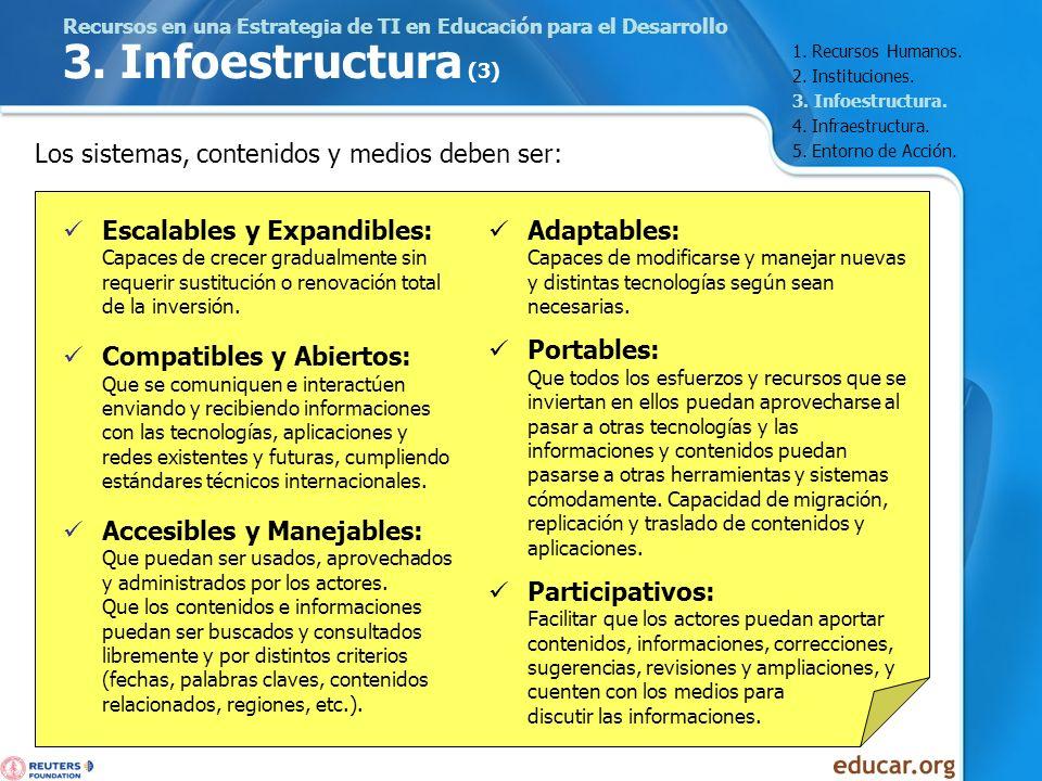Recursos en una Estrategia de TI en Educación para el Desarrollo 3. Infoestructura (3) Escalables y Expandibles: Capaces de crecer gradualmente sin re