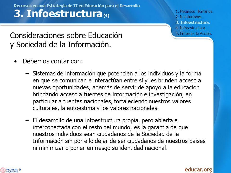 Recursos en una Estrategia de TI en Educación para el Desarrollo 3. Infoestructura (4) Debemos contar con: –Sistemas de información que potencien a lo
